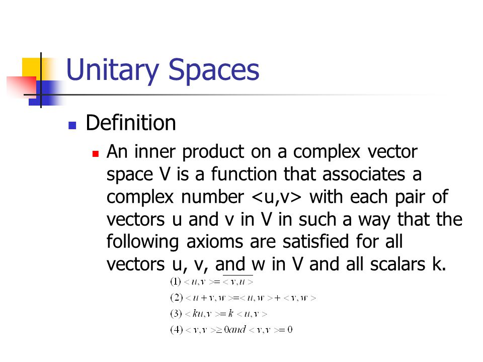 Unitary Spaces Definition An inner product on a complex vector space V is a function that associates a complex number with each pair of vectors u and