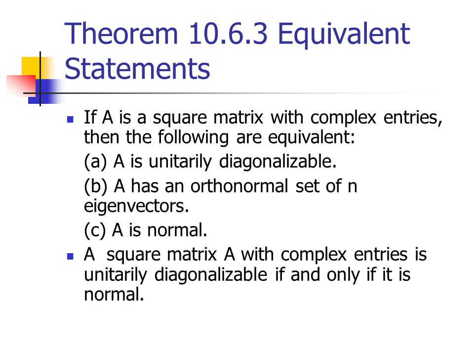 Theorem 10.6.3 Equivalent Statements If A is a square matrix with complex entries, then the following are equivalent: (a) A is unitarily diagonalizabl