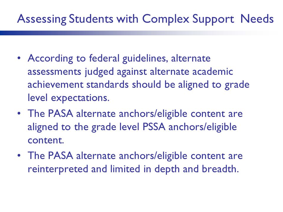 Assessing Students with Complex Support Needs According to federal guidelines, alternate assessments judged against alternate academic achievement sta