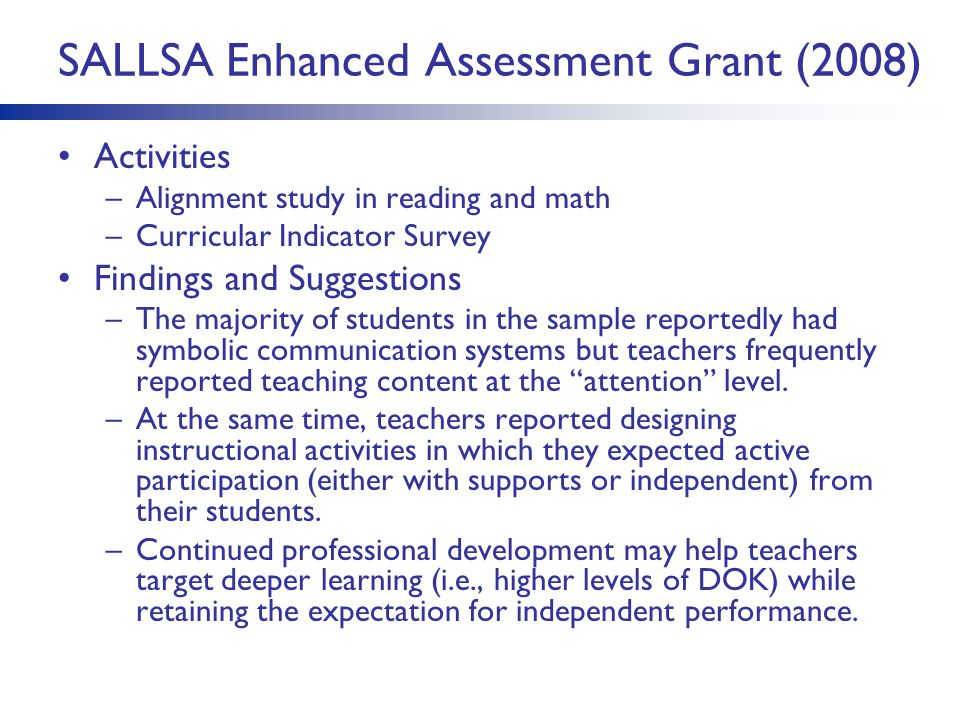 SALLSA Enhanced Assessment Grant (2008) Activities –Alignment study in reading and math –Curricular Indicator Survey Findings and Suggestions –The maj