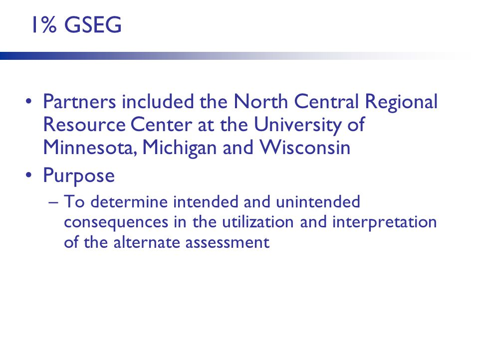 1% GSEG Partners included the North Central Regional Resource Center at the University of Minnesota, Michigan and Wisconsin Purpose –To determine inte
