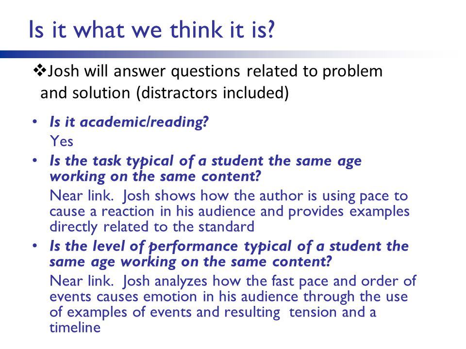 Is it what we think it is? Is it academic/reading? Yes Is the task typical of a student the same age working on the same content? Near link. Josh show