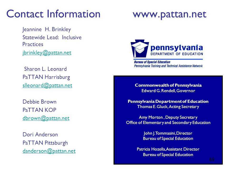 Contact Information www.pattan.net Jeannine H. Brinkley Statewide Lead: Inclusive Practices jbrinkley@pattan.net Sharon L. Leonard PaTTAN Harrisburg s