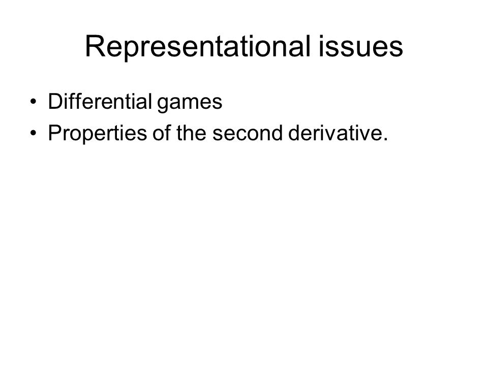 Representational issues Differential games Properties of the second derivative.