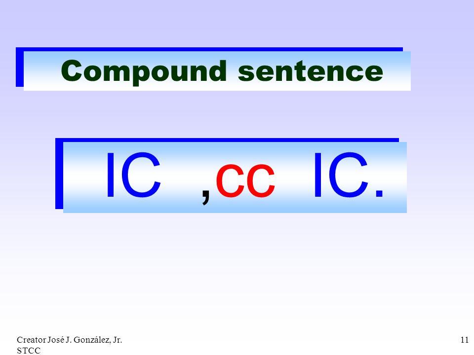Creator José J. González, Jr. STCC 11 Compound sentence IC,cc IC.