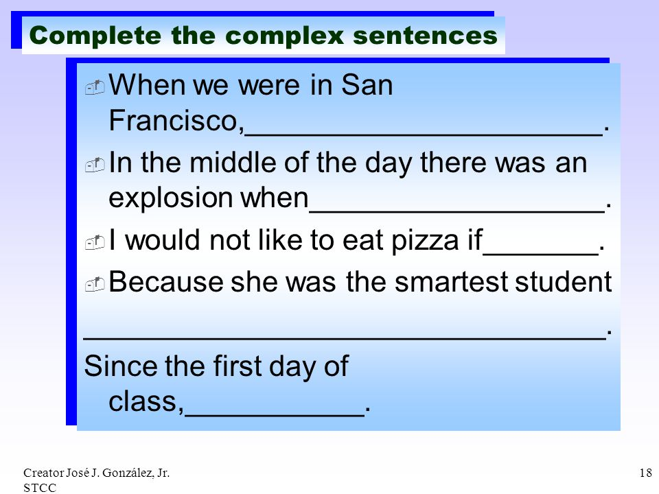 Creator José J. González, Jr. STCC 18 Complete the complex sentences When we were in San Francisco,______________________. In the middle of the day th