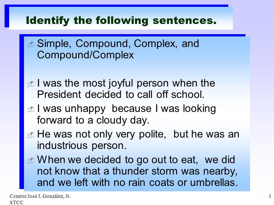 Creator José J. González, Jr. STCC 3 Identify the following sentences. Simple, Compound, Complex, and Compound/Complex I was the most joyful person wh