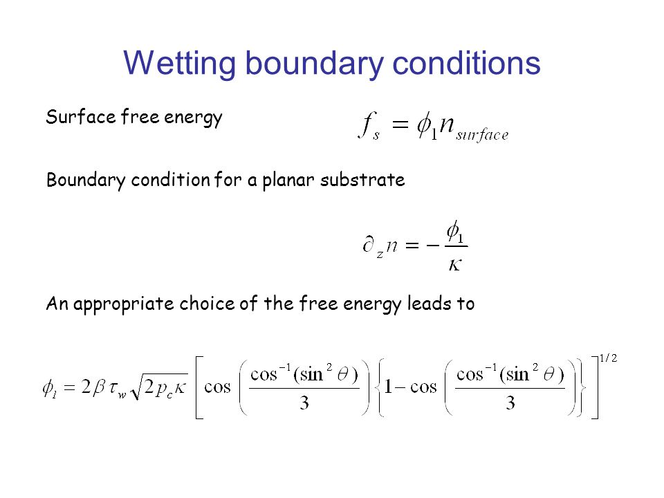 Wetting boundary conditions An appropriate choice of the free energy leads to Surface free energy Boundary condition for a planar substrate