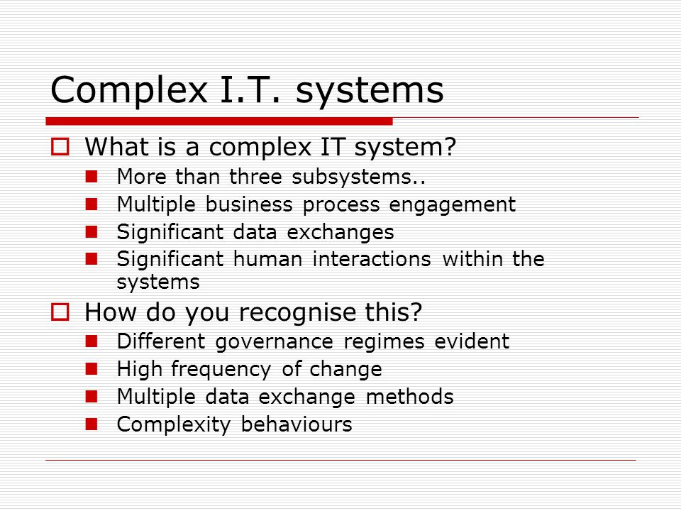 An Alternate View of Complexity What is a complex IT system.