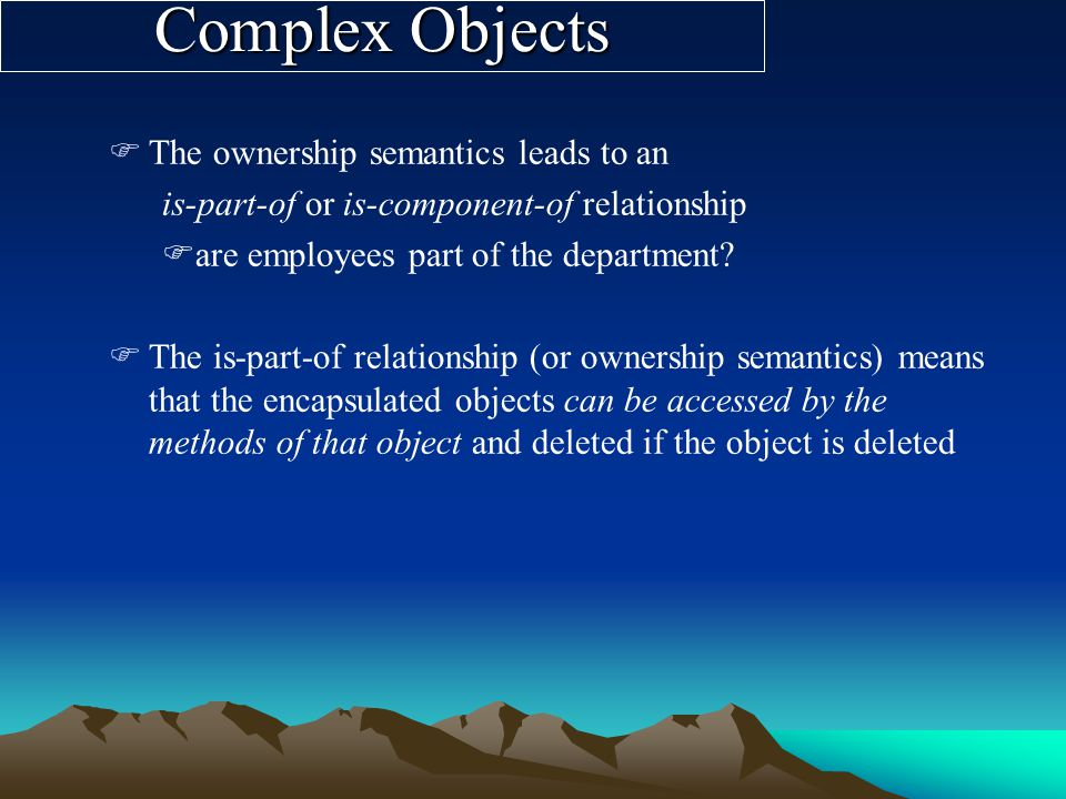 FThe ownership semantics leads to an is-part-of or is-component-of relationship Fare employees part of the department.