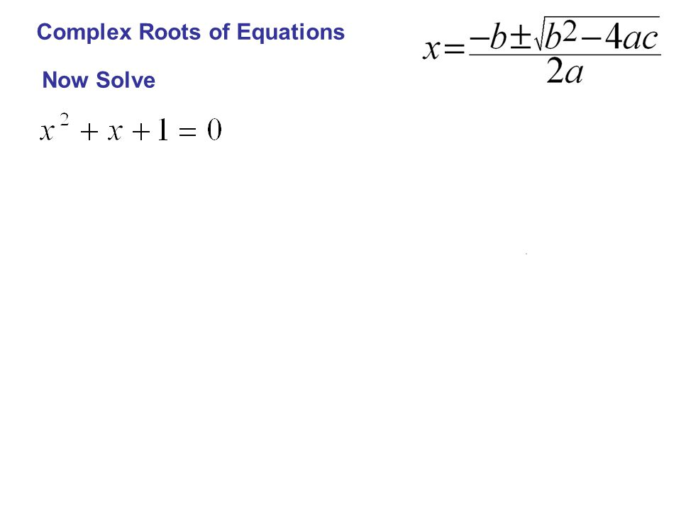 Complex Roots of Equations Now Solve