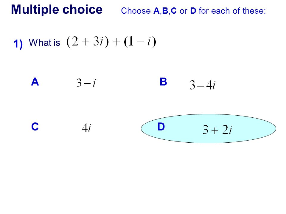 Multiple choice Choose A,B,C or D for each of these: What is 1) B D A C