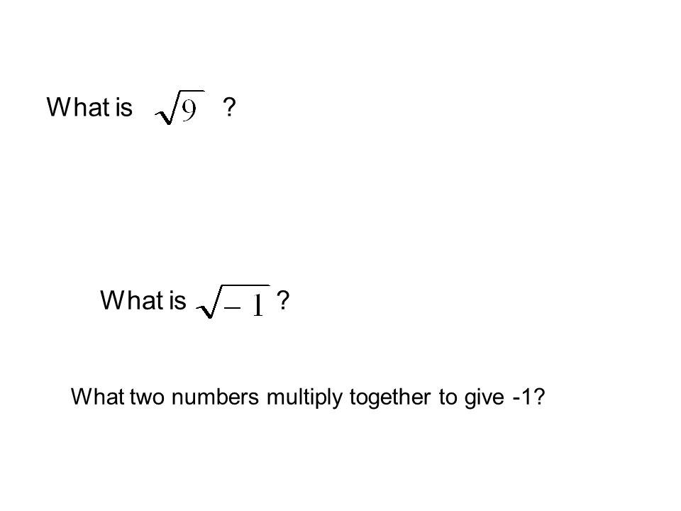 What is ? What two numbers multiply together to give -1?
