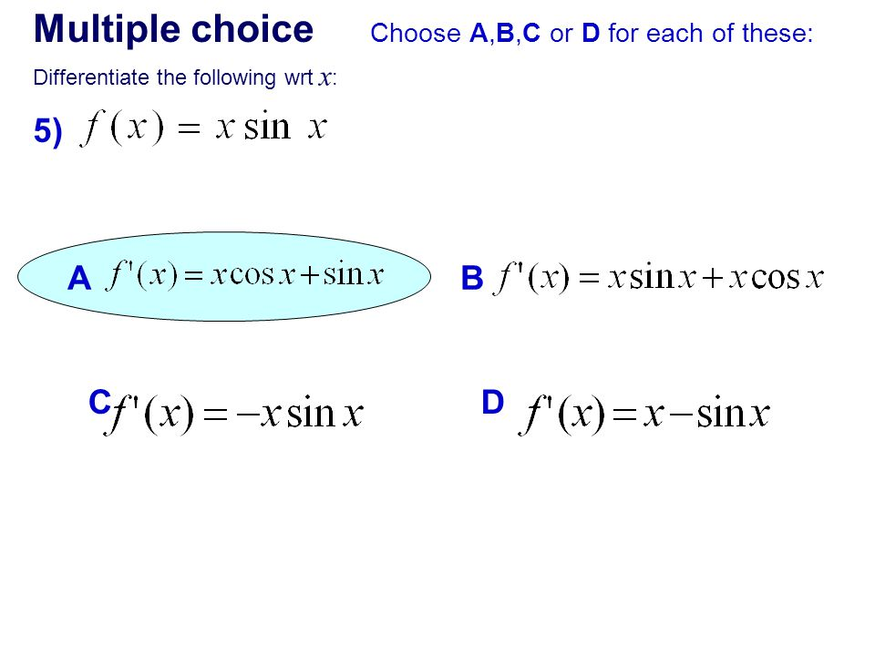 Multiple choice Choose A,B,C or D for each of these: Differentiate the following wrt x : 5) AB CD