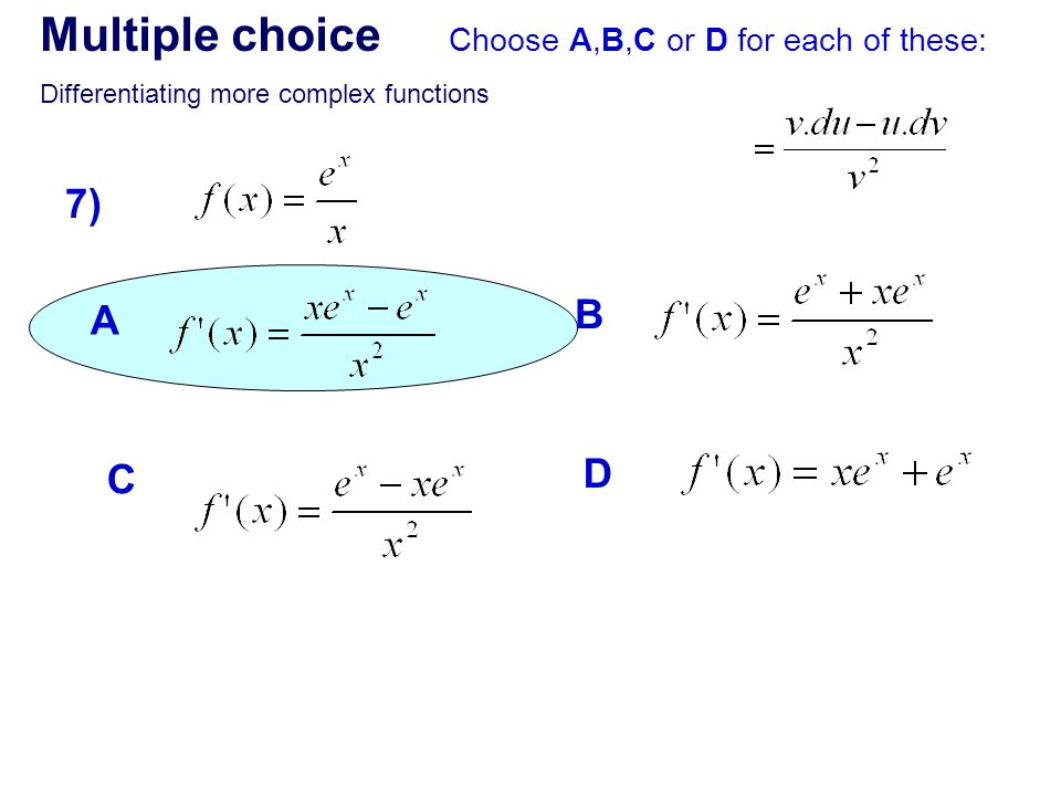 Multiple choice Choose A,B,C or D for each of these: Differentiating more complex functions 7) A B C D