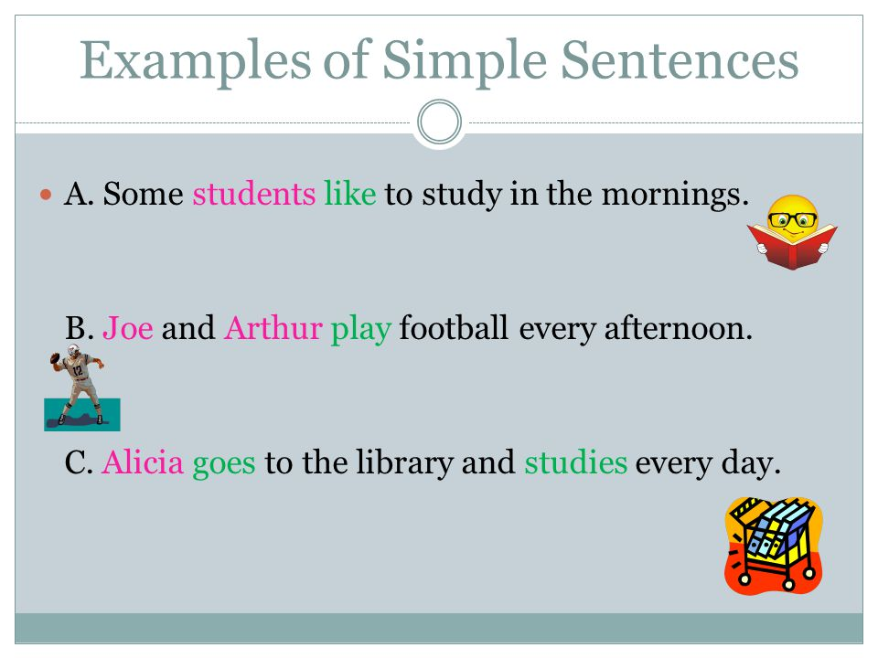 Examples of Simple Sentences A.Some students like to study in the mornings.
