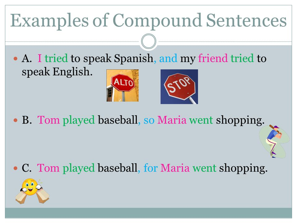 Examples of Compound Sentences A.I tried to speak Spanish, and my friend tried to speak English.