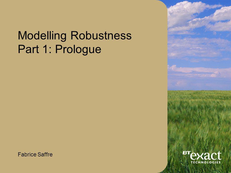 Modelling Robustness Part 1: Prologue Fabrice Saffre