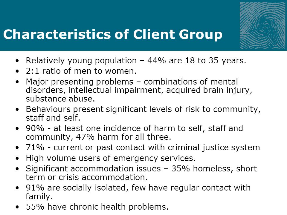 Characteristics of Client Group Relatively young population – 44% are 18 to 35 years.