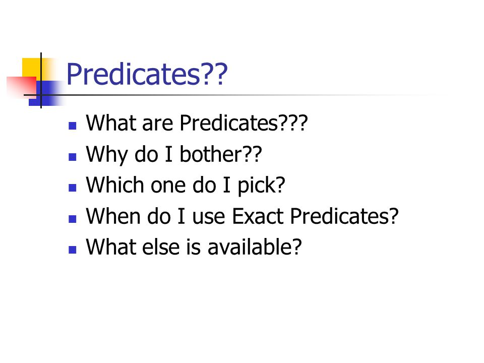 Predicates . What are Predicates . Why do I bother .