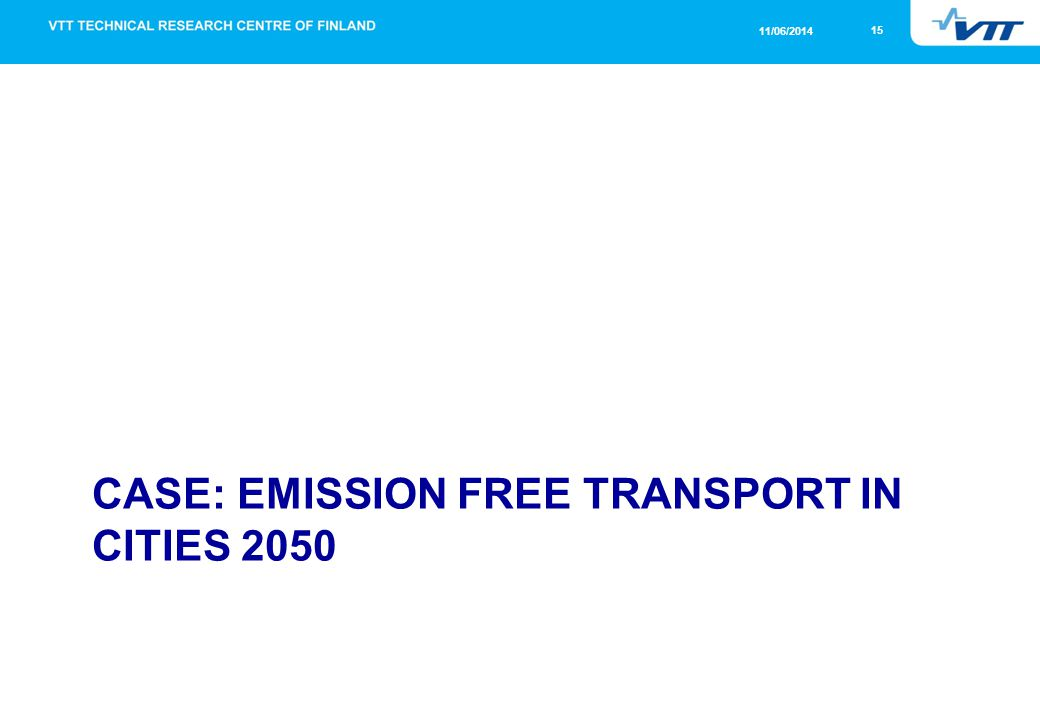 15 11/06/2014 CASE: EMISSION FREE TRANSPORT IN CITIES 2050