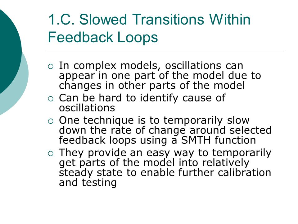 1.C. Slowed Transitions Within Feedback Loops In complex models, oscillations can appear in one part of the model due to changes in other parts of the