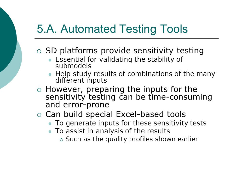 5.A. Automated Testing Tools SD platforms provide sensitivity testing Essential for validating the stability of submodels Help study results of combin