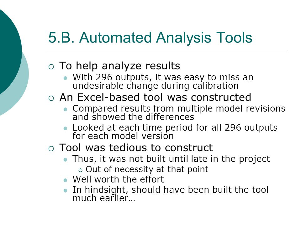 5.B. Automated Analysis Tools To help analyze results With 296 outputs, it was easy to miss an undesirable change during calibration An Excel-based to