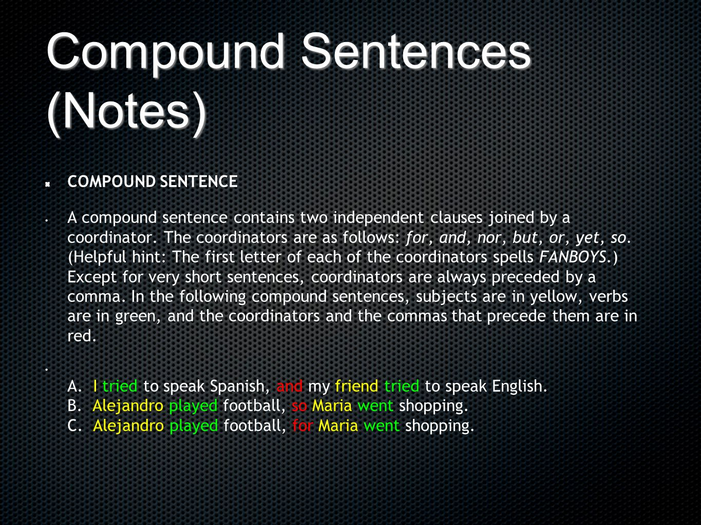 Compound Sentences (Notes) COMPOUND SENTENCE A compound sentence contains two independent clauses joined by a coordinator. The coordinators are as fol