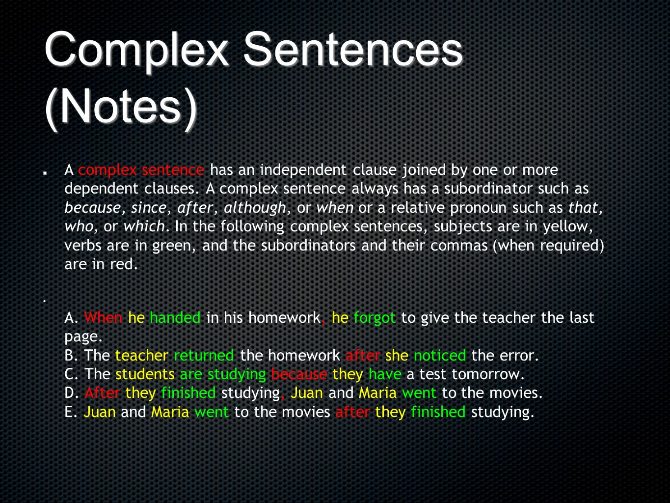 Complex Sentences (Notes) A complex sentence has an independent clause joined by one or more dependent clauses. A complex sentence always has a subord