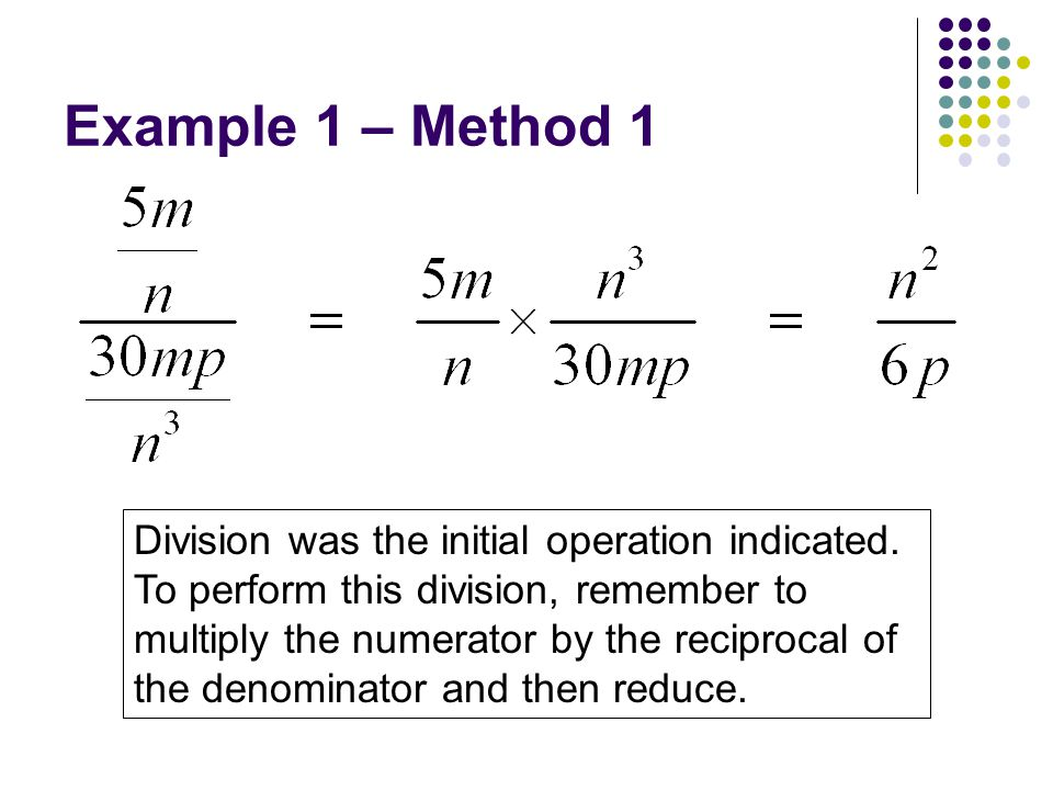 Example 1 – Method 1 Division was the initial operation indicated.