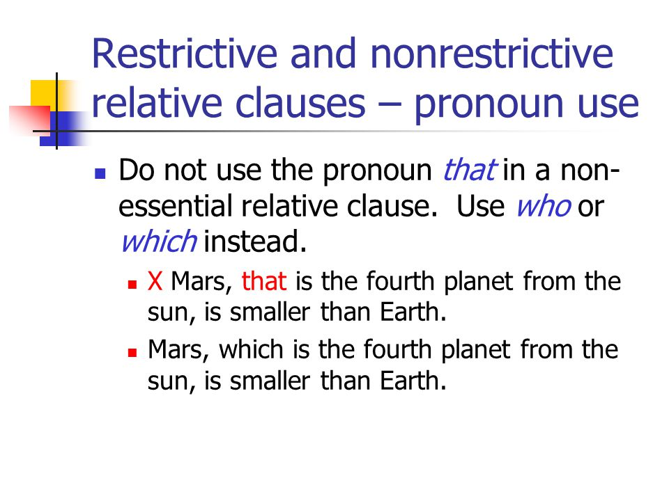 Restrictive and nonrestrictive relative clauses – pronoun use Do not use the pronoun that in a non- essential relative clause.