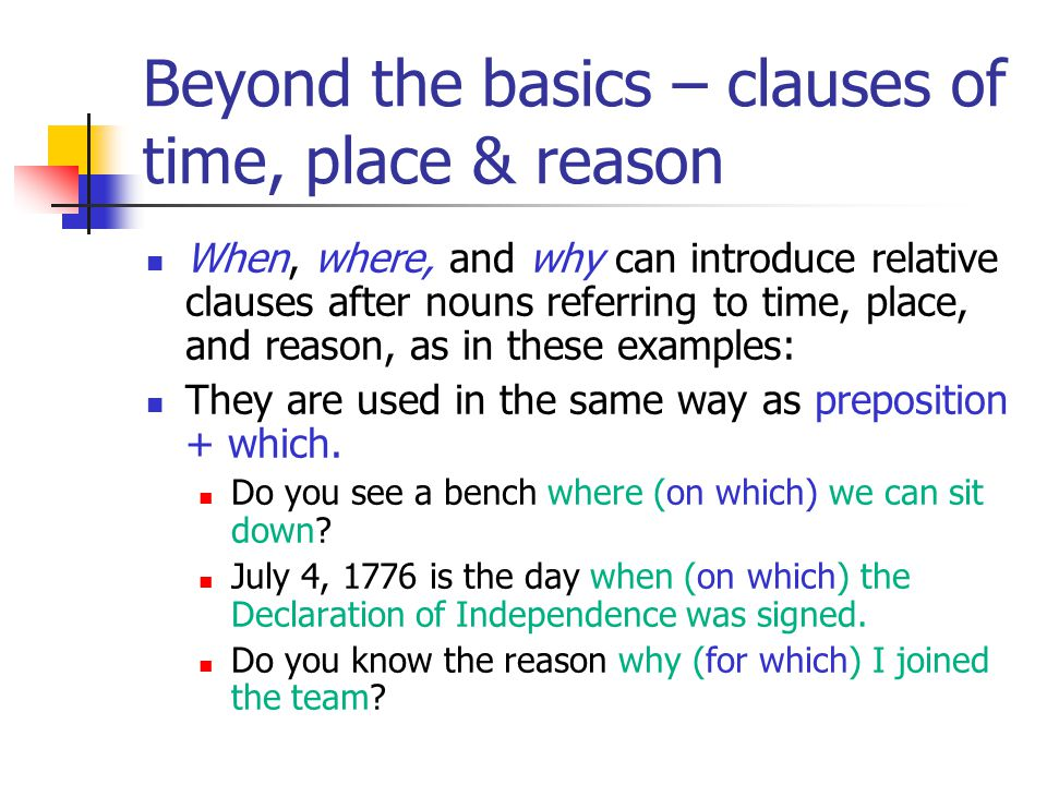 Beyond the basics – clauses of time, place & reason When, where, and why can introduce relative clauses after nouns referring to time, place, and reason, as in these examples: They are used in the same way as preposition + which.