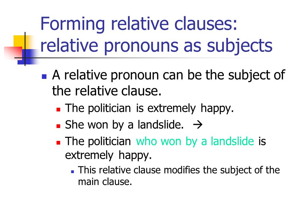 Forming relative clauses: relative pronouns as subjects A relative pronoun can be the subject of the relative clause.
