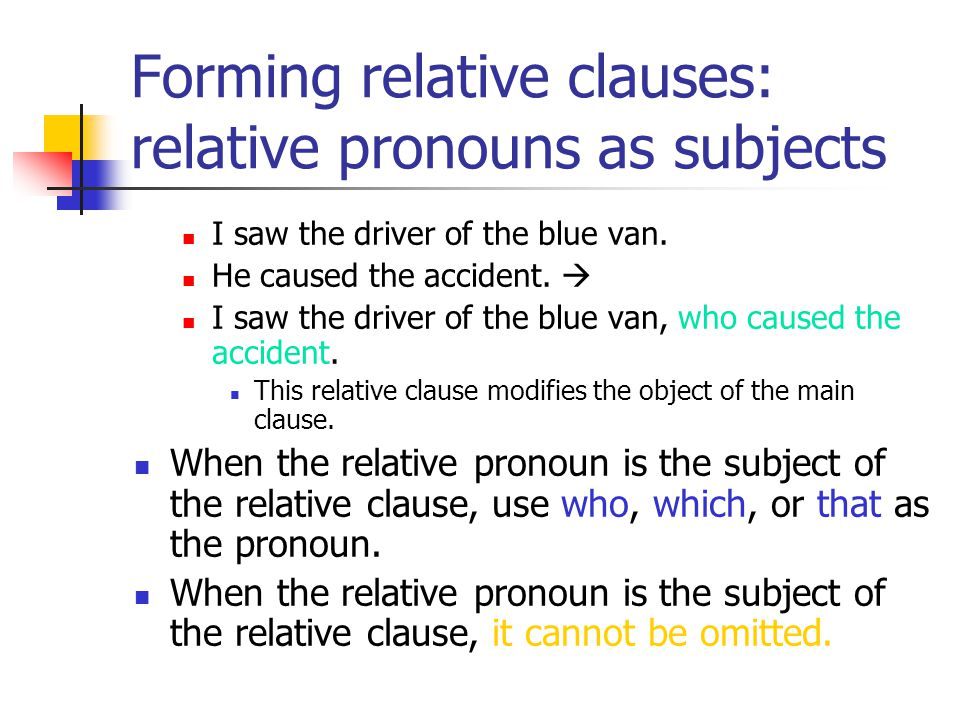 Forming relative clauses: relative pronouns as subjects I saw the driver of the blue van.