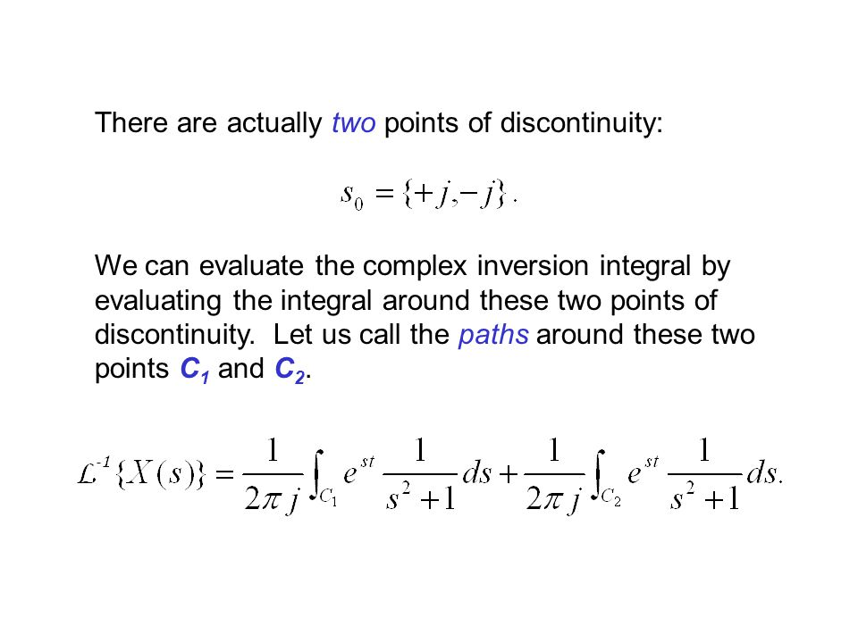There are actually two points of discontinuity: We can evaluate the complex inversion integral by evaluating the integral around these two points of d