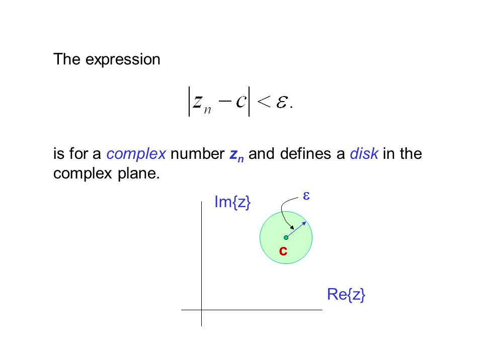 The expression is for a complex number z n and defines a disk in the complex plane. Re{z} Im{z} c