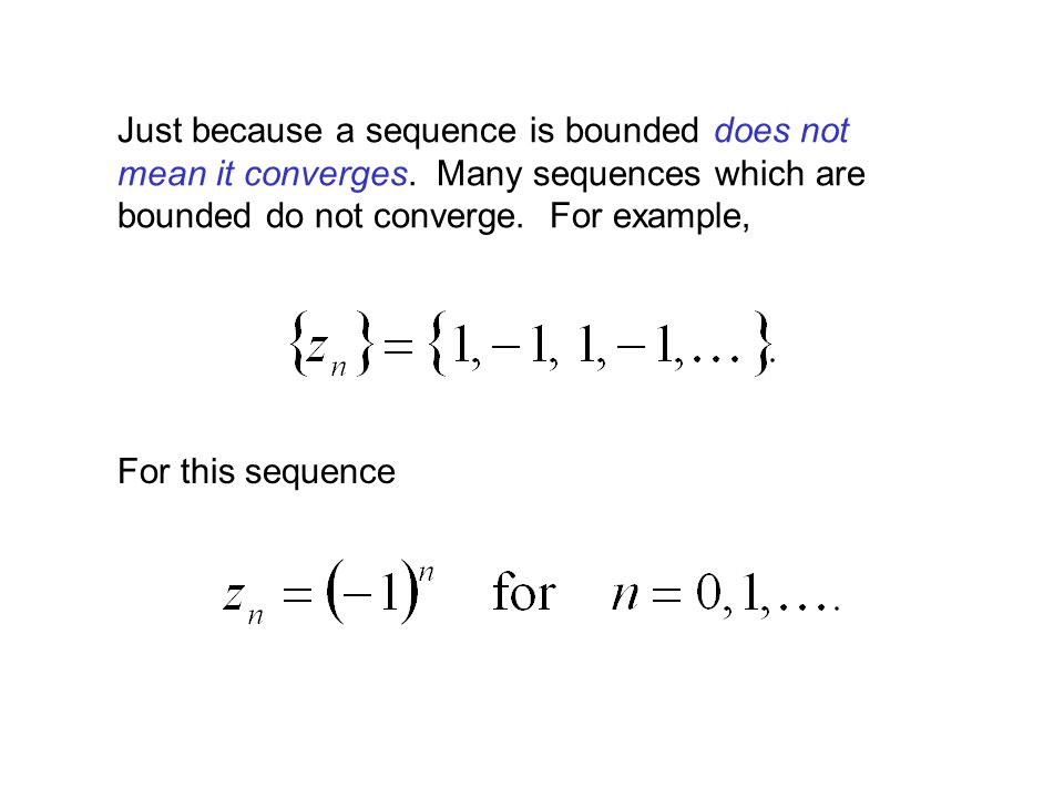 Just because a sequence is bounded does not mean it converges. Many sequences which are bounded do not converge. For example, For this sequence