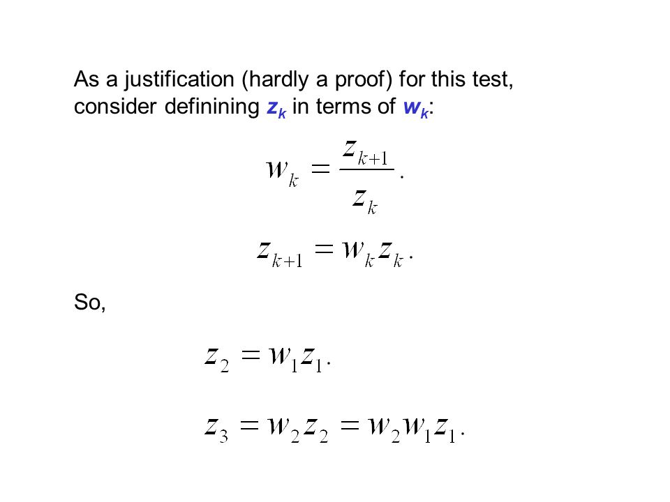 So, As a justification (hardly a proof) for this test, consider definining z k in terms of w k :