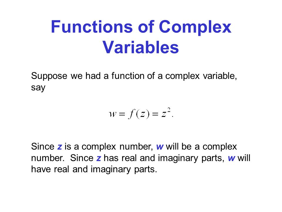 Functions of Complex Variables Since z is a complex number, w will be a complex number. Since z has real and imaginary parts, w will have real and ima