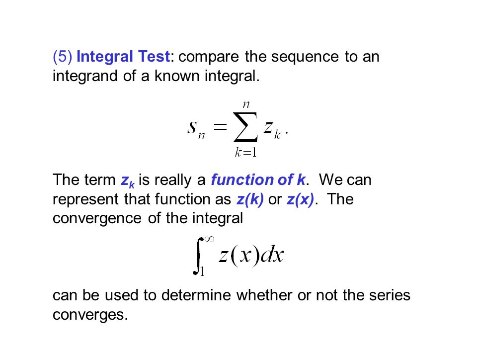 The term z k is really a function of k. We can represent that function as z(k) or z(x). The convergence of the integral (5) Integral Test: compare the