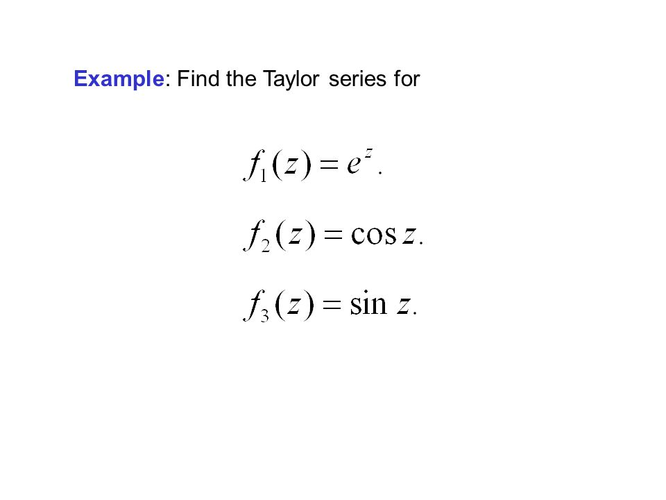 Example: Find the Taylor series for