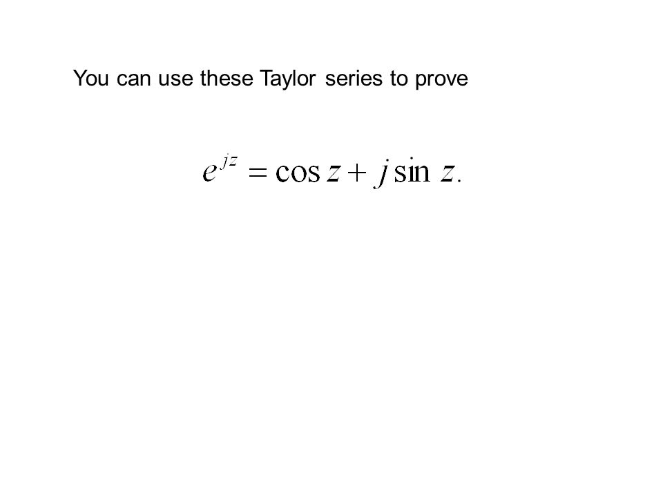 You can use these Taylor series to prove