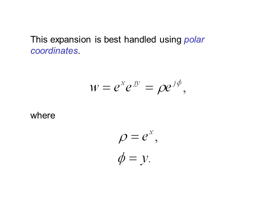 This expansion is best handled using polar coordinates. where