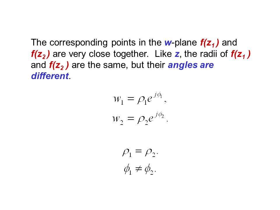The corresponding points in the w-plane f(z 1 ) and f(z 2 ) are very close together. Like z, the radii of f(z 1 ) and f(z 2 ) are the same, but their