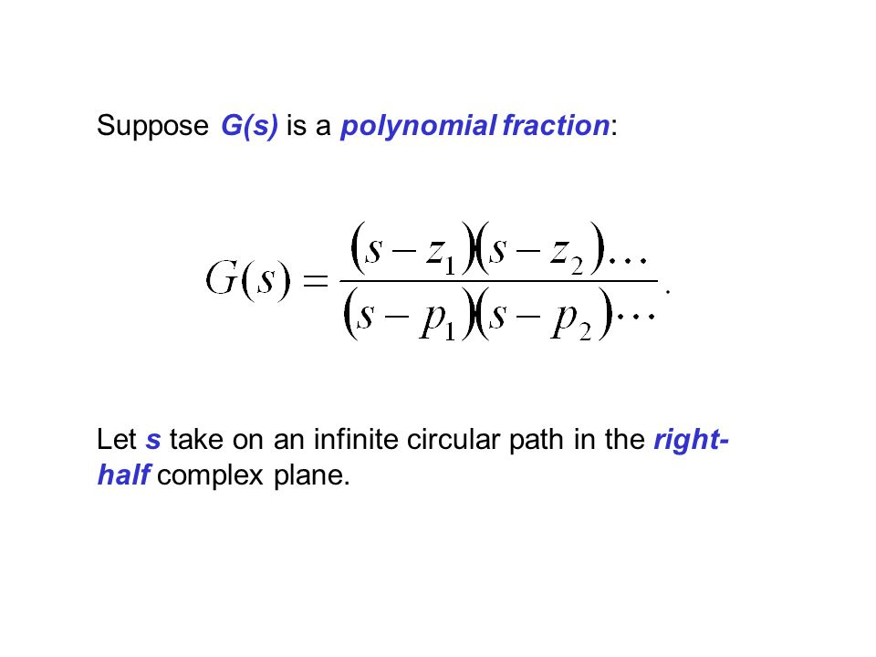 Suppose G(s) is a polynomial fraction: Let s take on an infinite circular path in the right- half complex plane.