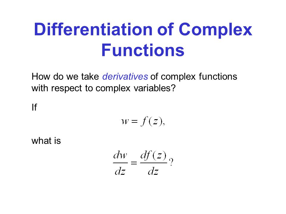 Differentiation of Complex Functions How do we take derivatives of complex functions with respect to complex variables? If what is