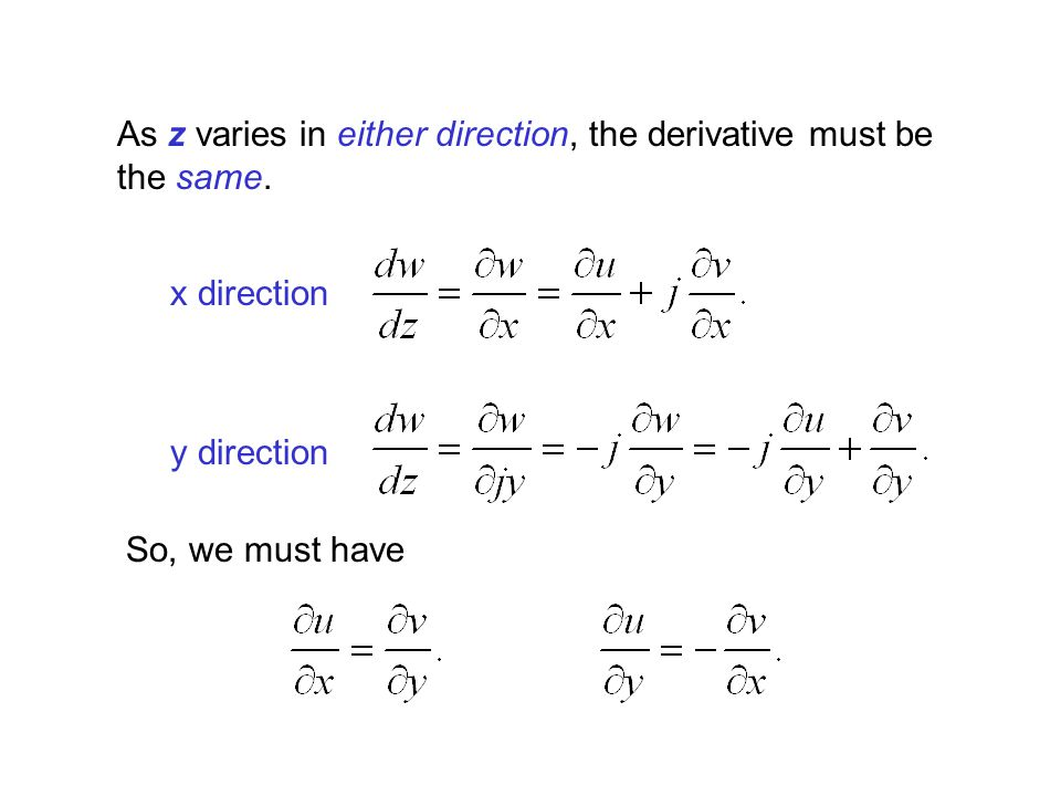 As z varies in either direction, the derivative must be the same. x direction y direction So, we must have
