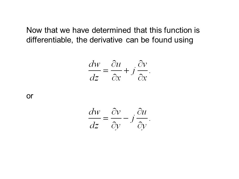 Now that we have determined that this function is differentiable, the derivative can be found using or