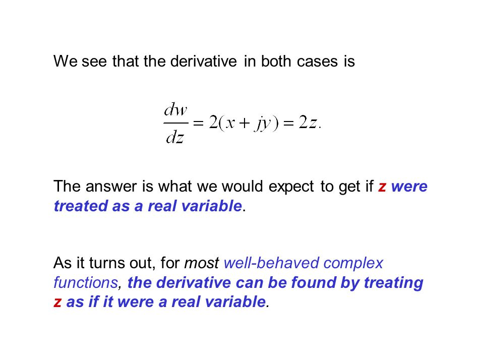 The answer is what we would expect to get if z were treated as a real variable. We see that the derivative in both cases is As it turns out, for most